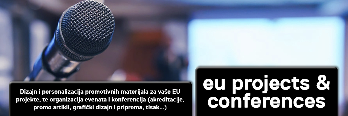 Dizajn i personalizacija promotivnih materijala za vaše EU projekte, te organizacija evenata i konferencija (akreditacije, promo artikli, grafički dizajn i priprema, tisak…)